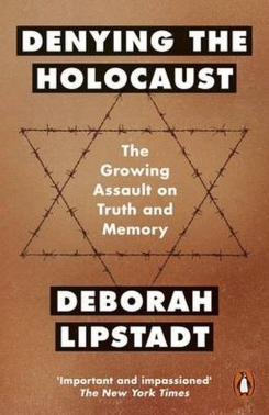 Denying the Holocaust. The Growing Assault on Truth and Memory